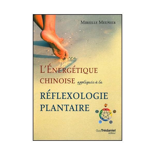 L'énergétique Chinoise appliquée à la Réflexologie plantaire -Meunier