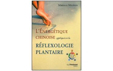 L'énergétique chinoise appliquée à la réflexologie plantaire -Mireille Meunier