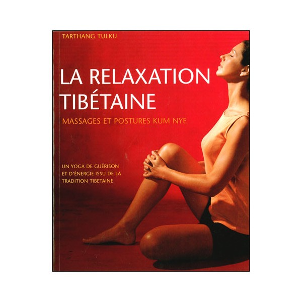 La relaxation Tibétaine, massages & postures  - Tarthang Tulku