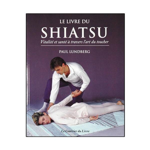 Le livre du Shiatsu - Paul Lundberg