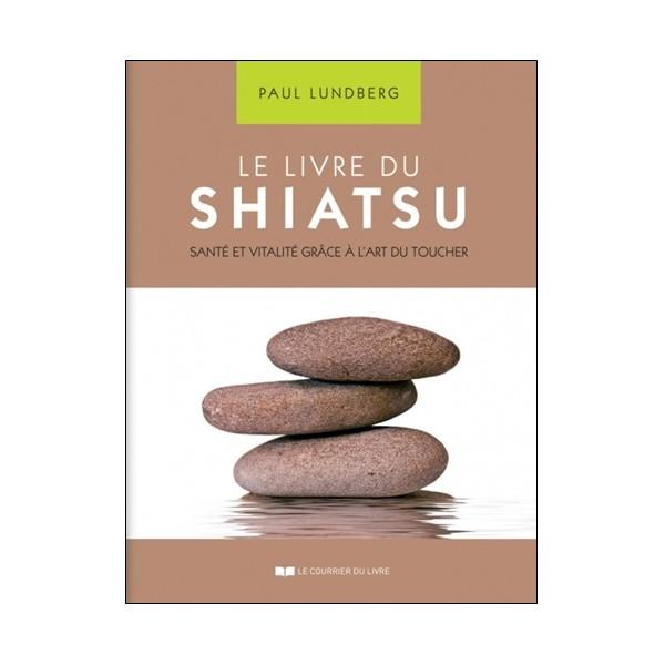 Le livre du Shiatsu santé & vitalité - Paul Lundberg