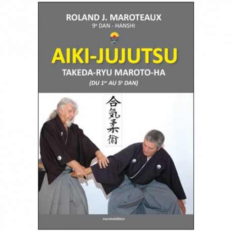 Aiki-Jujutsu Takeda-Ryu Maroto-Ha (1er au 5eme dan) - Maroteaux