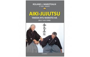 Aiki-Jujutsu, Takeda-Ryu Maroto-Ha (du 1er au 5ème dan) - Roland J. Maroteaux