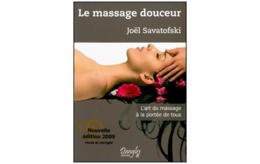 Le massage douceur, l'art du massage à la portée de tous - Joël Savatofski