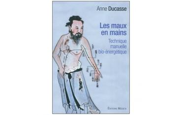 Les maux en mains, technique manuelle bio-énergétique - Anne Ducasse